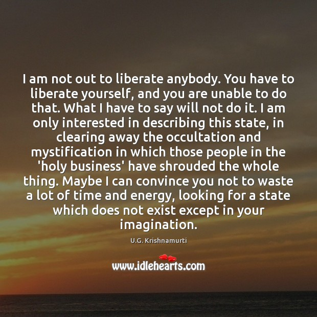 I am not out to liberate anybody. You have to liberate yourself, Image
