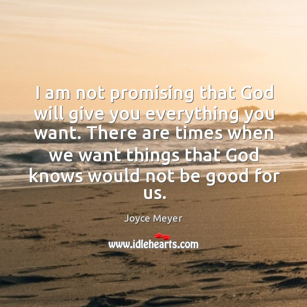 Image, I am not promising that God will give you everything you want.