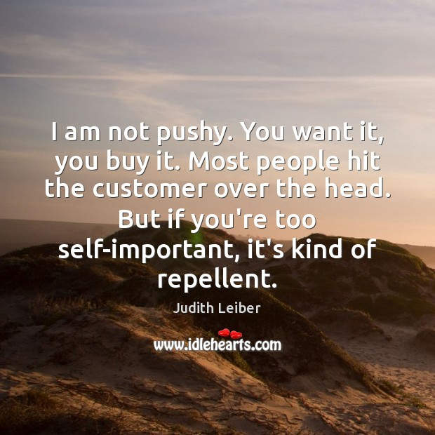 I am not pushy. You want it, you buy it. Most people Image