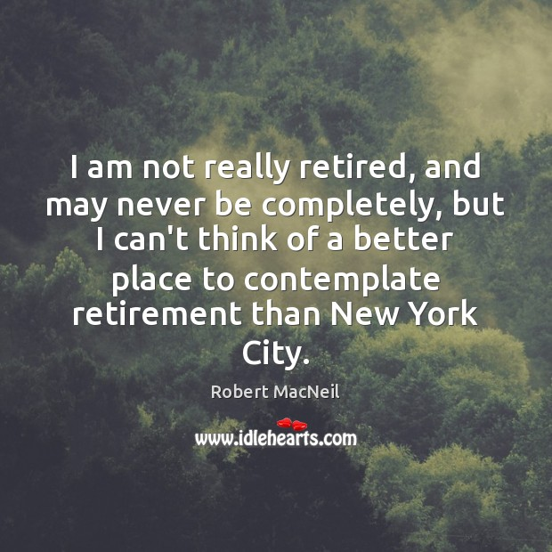 I am not really retired, and may never be completely, but I Image