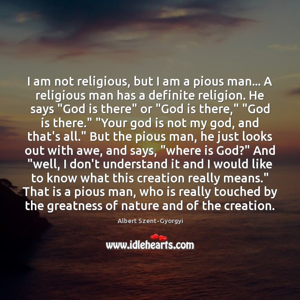 Image, I am not religious, but I am a pious man… A religious