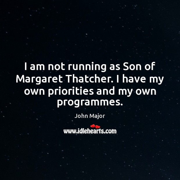 I am not running as Son of Margaret Thatcher. I have my Image