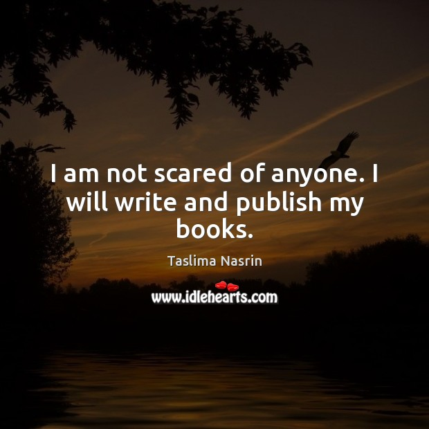 Image, I am not scared of anyone. I will write and publish my books.
