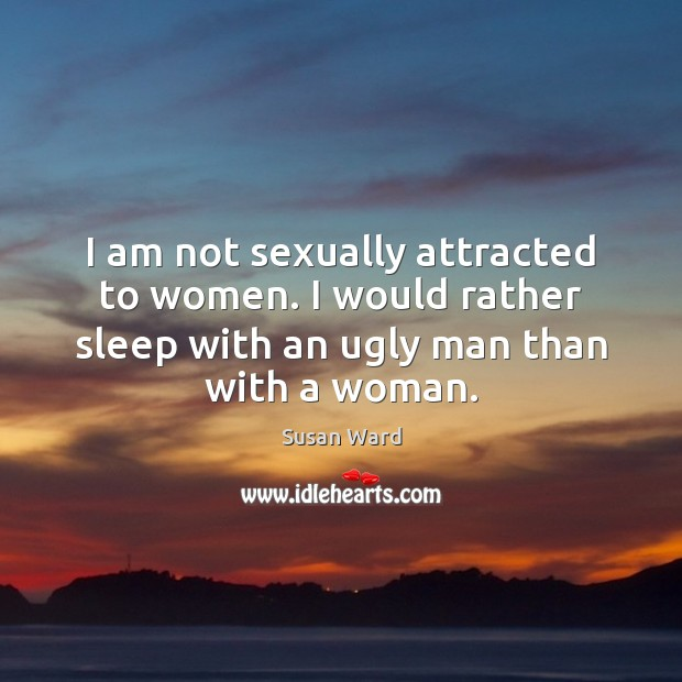 I am not sexually attracted to women. I would rather sleep with Image