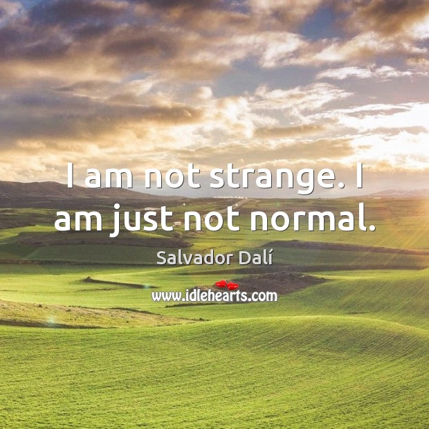 I am not strange. I am just not normal. Image