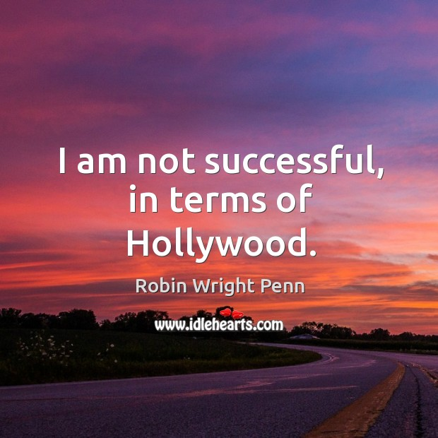 I am not successful, in terms of hollywood. Robin Wright Penn Picture Quote