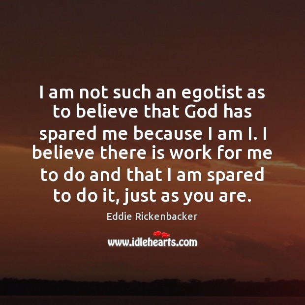 I am not such an egotist as to believe that God has Image