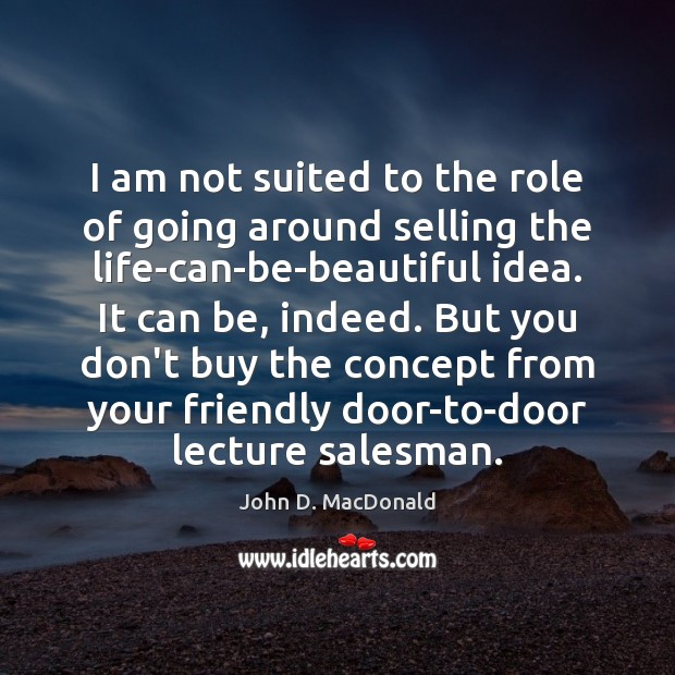 I am not suited to the role of going around selling the John D. MacDonald Picture Quote