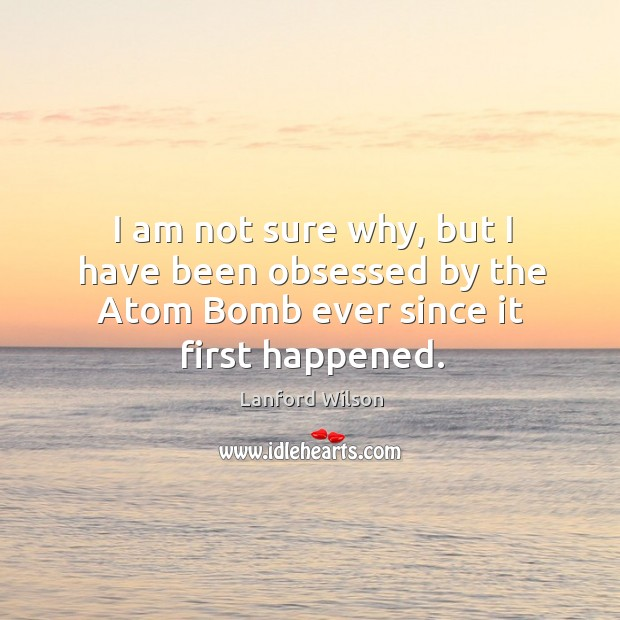 I am not sure why, but I have been obsessed by the atom bomb ever since it first happened. Image