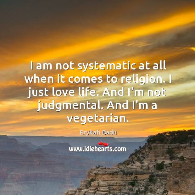 Image, I am not systematic at all when it comes to religion. I