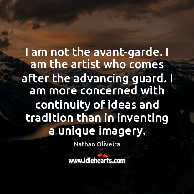 I am not the avant-garde. I am the artist who comes after Image