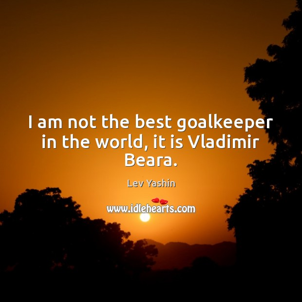 I am not the best goalkeeper in the world, it is Vladimir Beara. Image