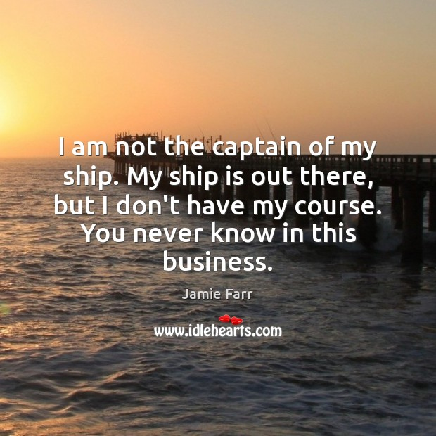 I am not the captain of my ship. My ship is out Image