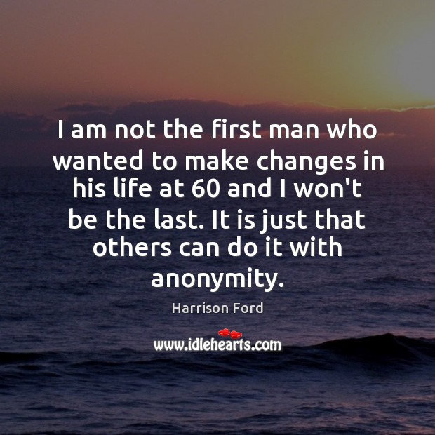 Image, I am not the first man who wanted to make changes in
