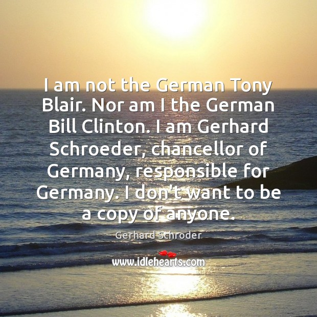 I am not the German Tony Blair. Nor am I the German Image