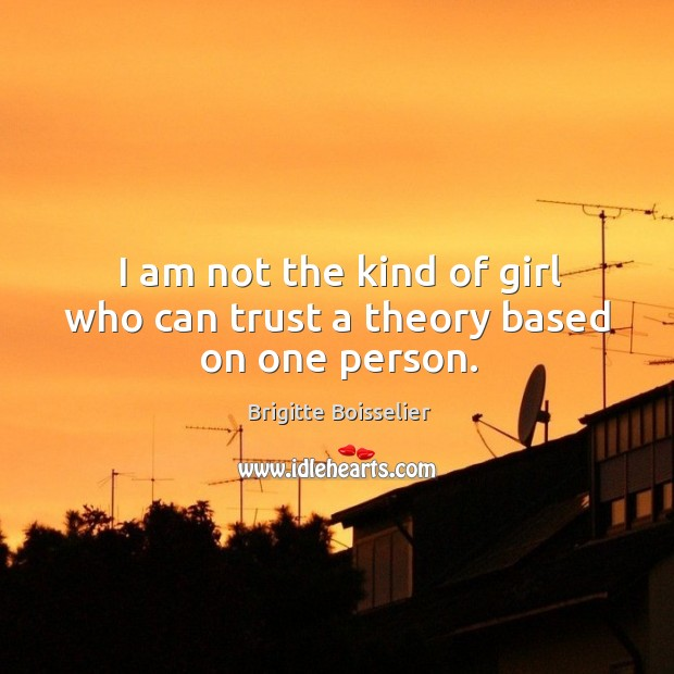 I am not the kind of girl who can trust a theory based on one person. Image