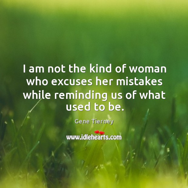 I am not the kind of woman who excuses her mistakes while reminding us of what used to be. Image