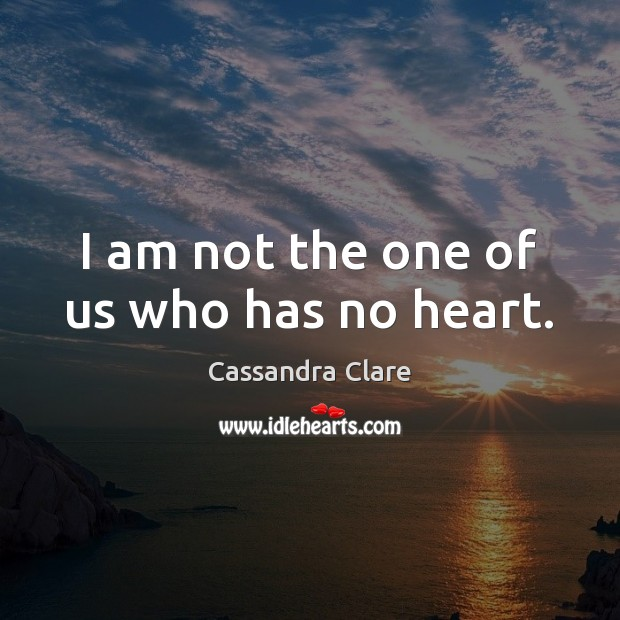 I am not the one of us who has no heart. Image
