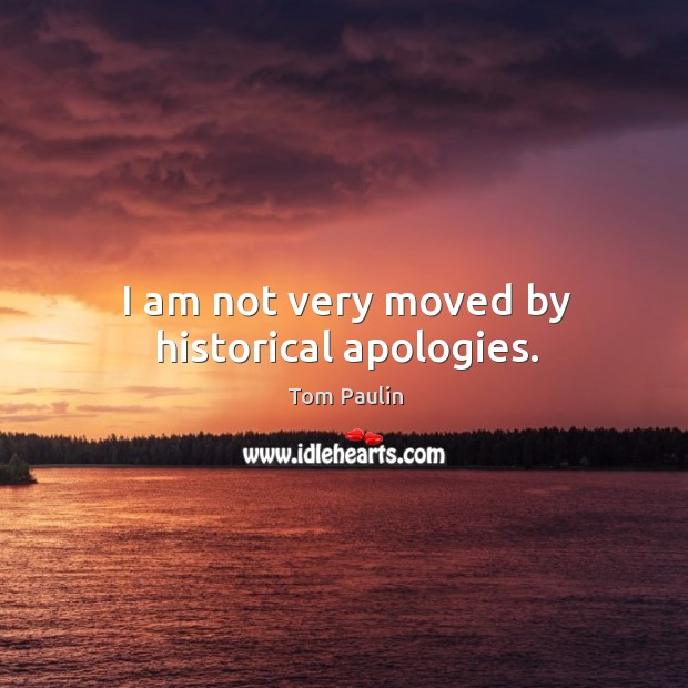 Image, I am not very moved by historical apologies.
