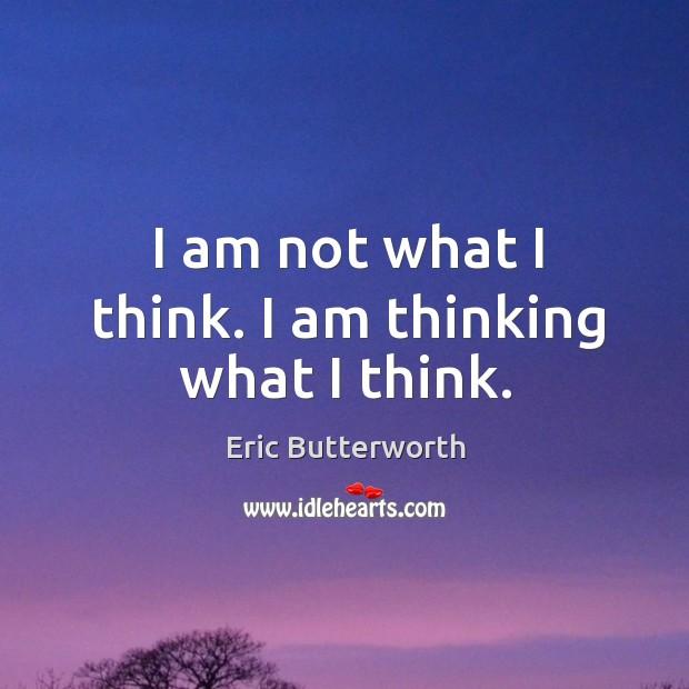 I am not what I think. I am thinking what I think. Image