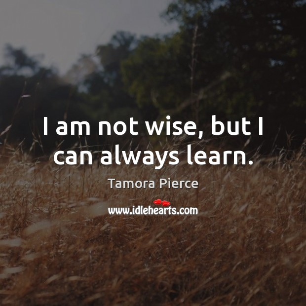 I am not wise, but I can always learn. Image