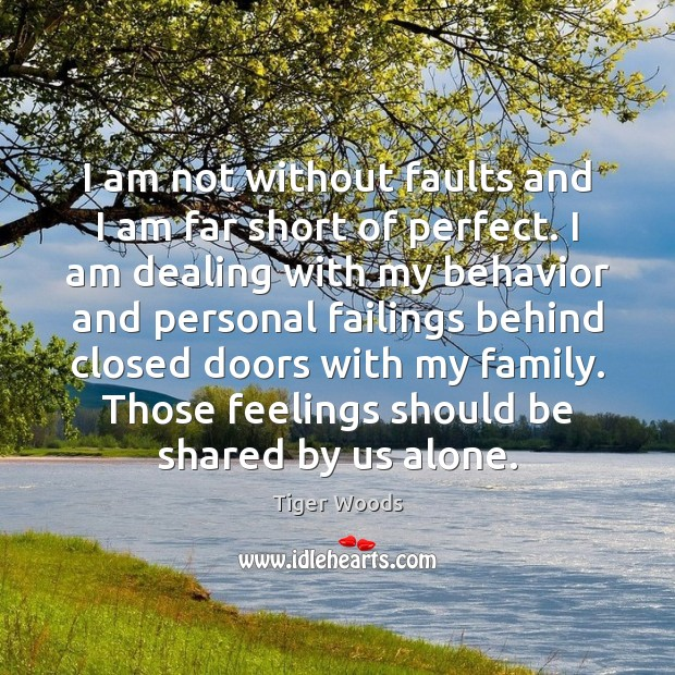 I am not without faults and I am far short of perfect. Tiger Woods Picture Quote