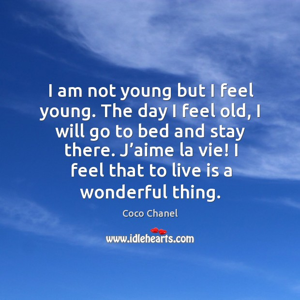 Coco Chanel Quote I Am Not Young But I Feel Young The