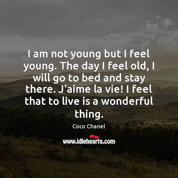 I am not young but I feel young. The day I feel Coco Chanel Picture Quote