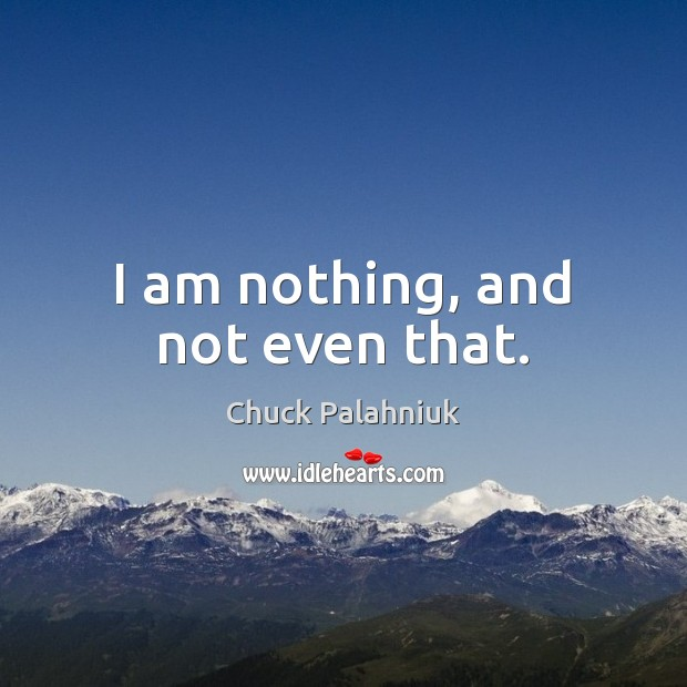 I am nothing, and not even that. Image