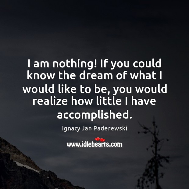 I am nothing! If you could know the dream of what I Image