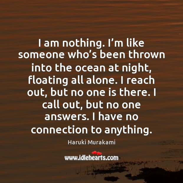 I am nothing. I'm like someone who's been thrown into Haruki Murakami Picture Quote