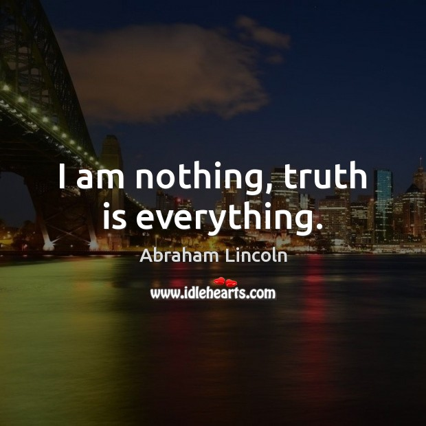 Image, I am nothing, truth is everything.