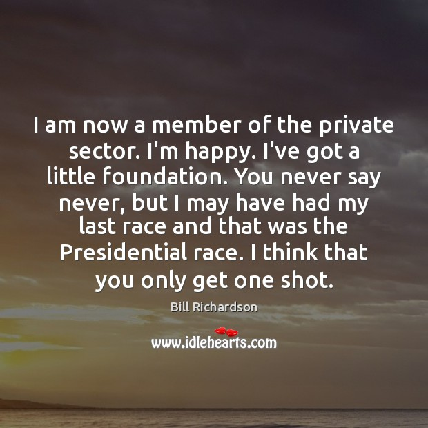 Image, I am now a member of the private sector. I'm happy. I've