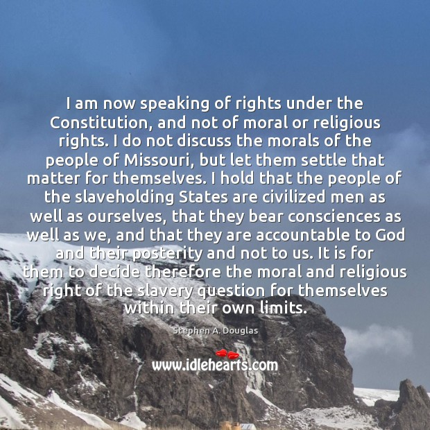 I am now speaking of rights under the Constitution, and not of Image
