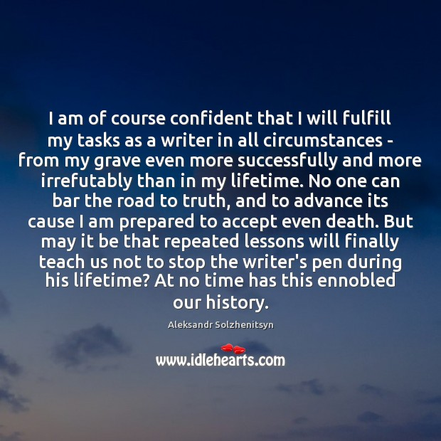 I am of course confident that I will fulfill my tasks as Aleksandr Solzhenitsyn Picture Quote