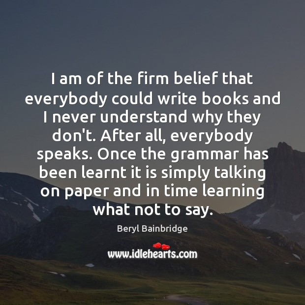 Image, I am of the firm belief that everybody could write books and