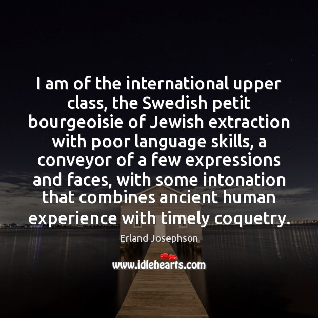 Image, I am of the international upper class, the Swedish petit bourgeoisie of