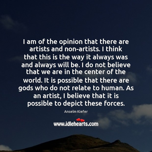 Image, I am of the opinion that there are artists and non-artists. I