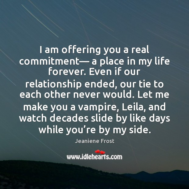I am offering you a real commitment— a place in my life Jeaniene Frost Picture Quote