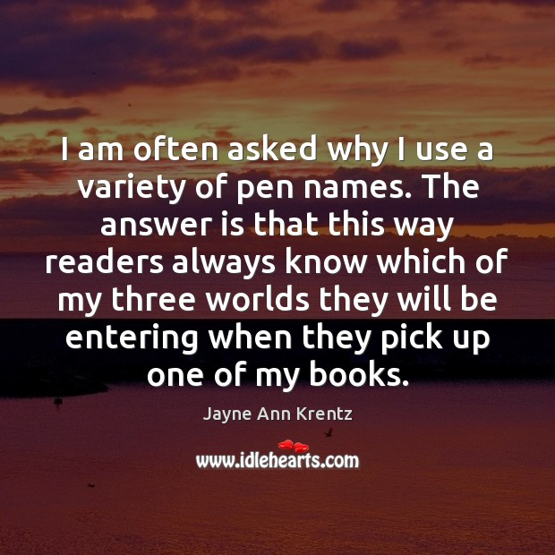 I am often asked why I use a variety of pen names. Image