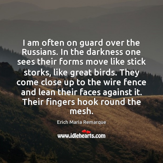 I am often on guard over the Russians. In the darkness one Erich Maria Remarque Picture Quote