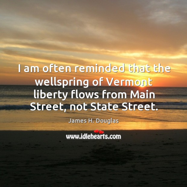 I am often reminded that the wellspring of vermont liberty flows from main street, not state street. Image