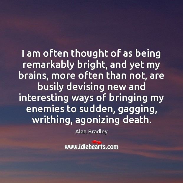Image, I am often thought of as being remarkably bright, and yet my