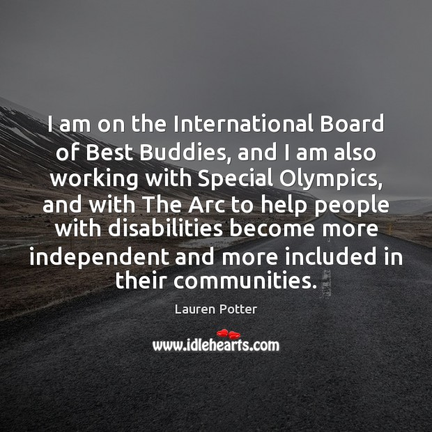 Image, I am on the International Board of Best Buddies, and I am