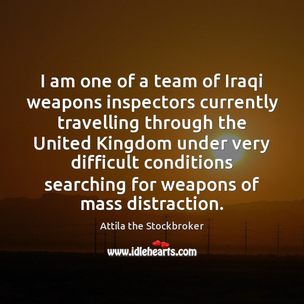Image, I am one of a team of Iraqi weapons inspectors currently travelling