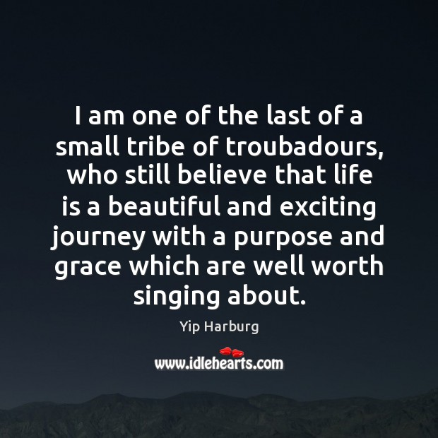 I am one of the last of a small tribe of troubadours, Yip Harburg Picture Quote