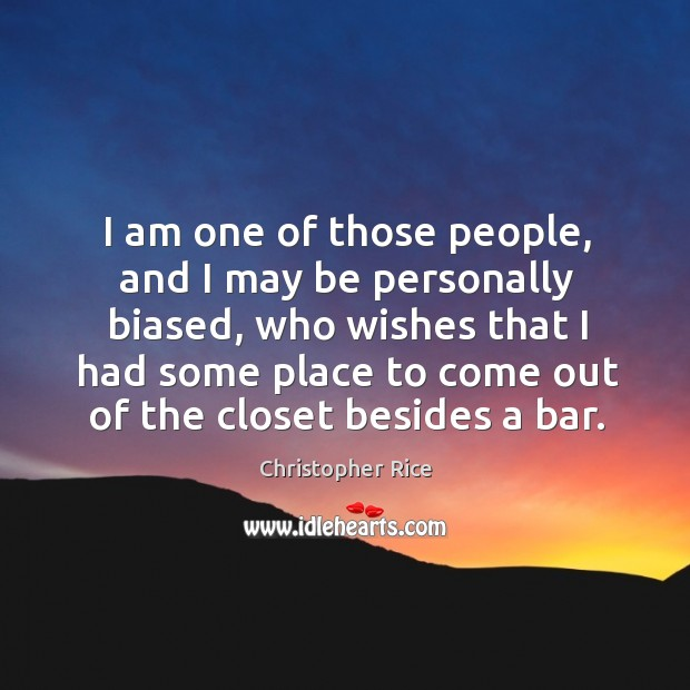 I am one of those people, and I may be personally biased, Christopher Rice Picture Quote
