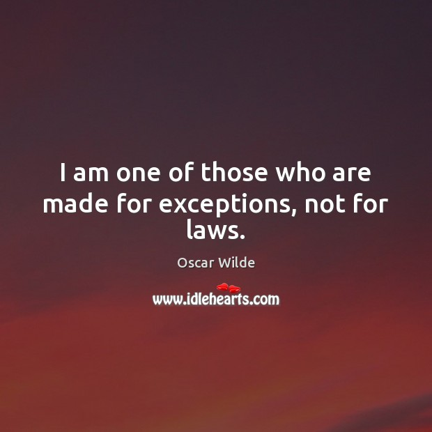 I am one of those who are made for exceptions, not for laws. Oscar Wilde Picture Quote