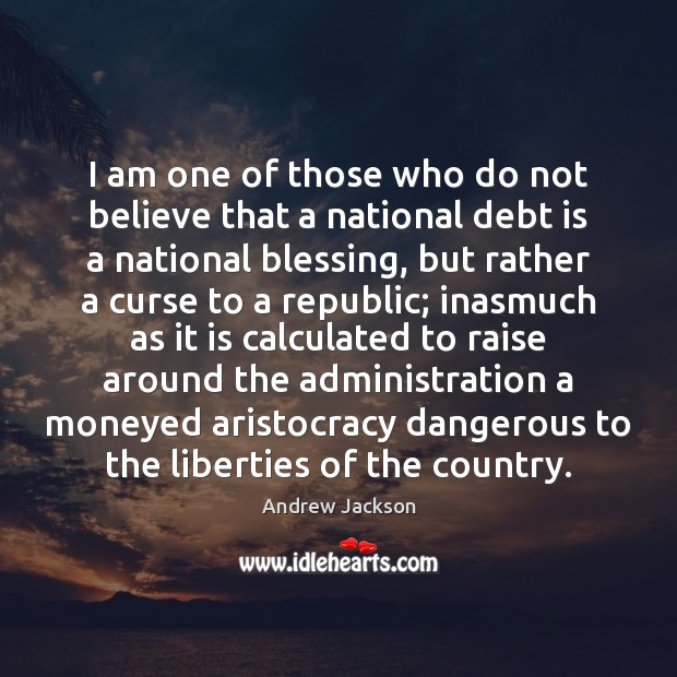 I am one of those who do not believe that a national Debt Quotes Image
