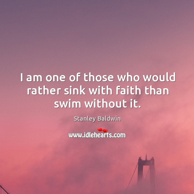 I am one of those who would rather sink with faith than swim without it. Image